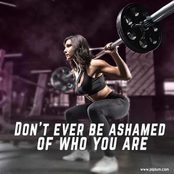 Don't-ever-be-ashamed-of-who-you-are-Hard-work-in-the-gym-pays-off-motivational-quote