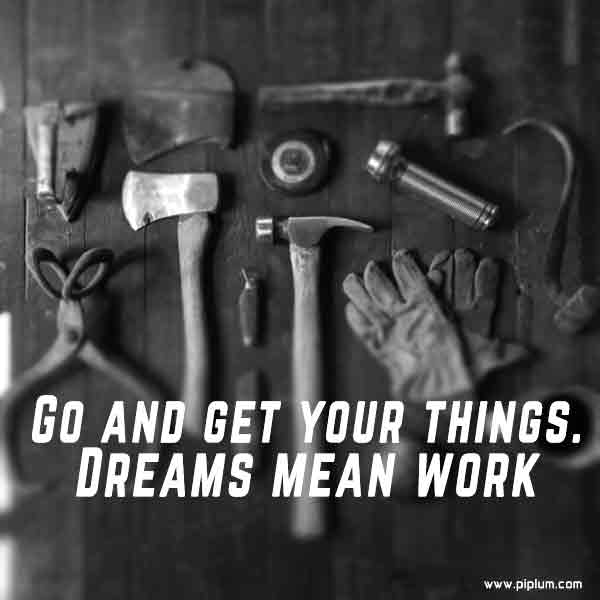 Go-and-get-your-things-Dreams-mean-work-quote