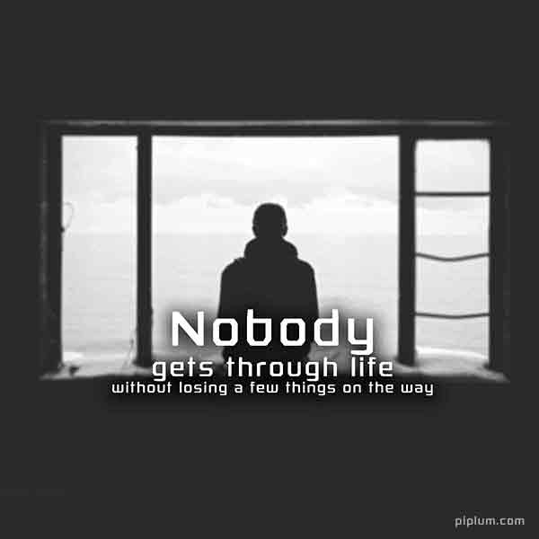Nobody-gets-through-life-without-losin- a-few-things-on-the-way-a-beautiful-inspirational-quote