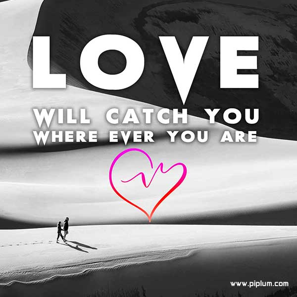 Love-will-catch-you-You-want-it-or-not-quote