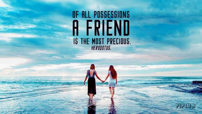 Friendship-quote-As-Herodotus-said-a-long-time-ago-Of-all-possessions,-a friend-is-the-most-precious.