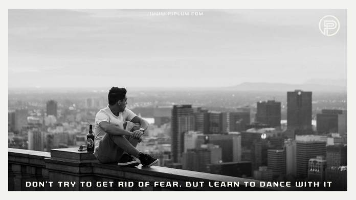 Don't-try-to-get-rid-of fear-but-learn-to-dance-with-it-Motivational-fear-quote