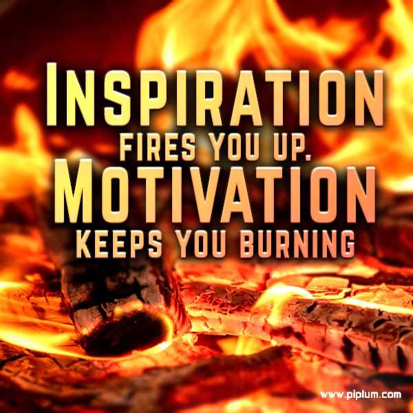 Inspiration-fires-you-up-motivation-keeps-you-burning-sparks-and-flames-quote