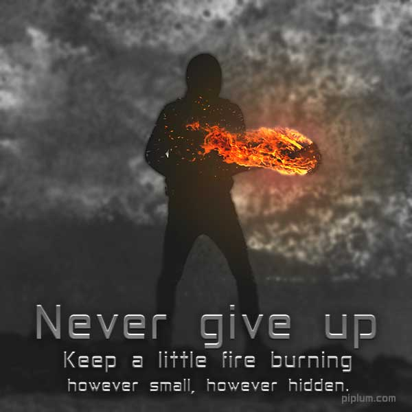 Never-give-up-Keep-a-slight-fire-burning-great-quote-about-fire-importance