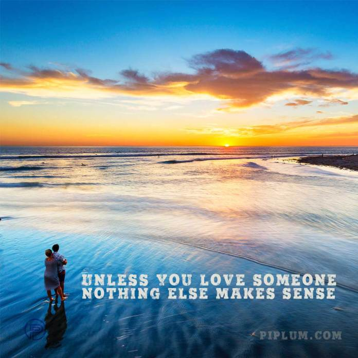 Unless-you-love-someone,-nothing-else-makes-sense