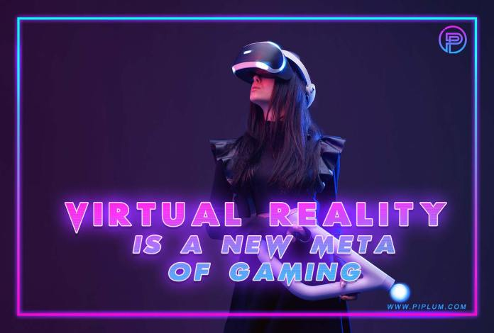 Virtual reality is a new meta of gaming. Inspirational gamers quote by Piplum.