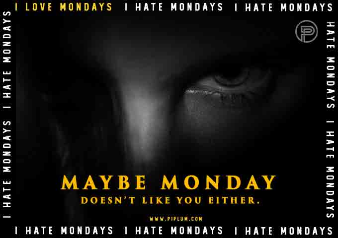 Maybe-Monday-doesn't-like-you-either-Scary-Monday-quote