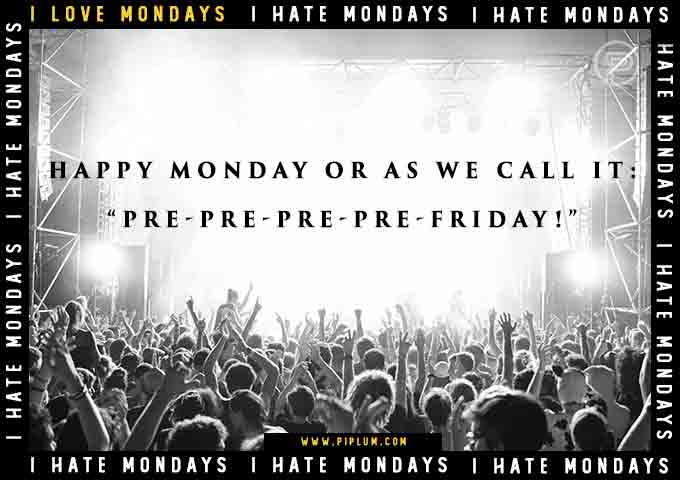 Monday is pre-pre-pre-Friday!