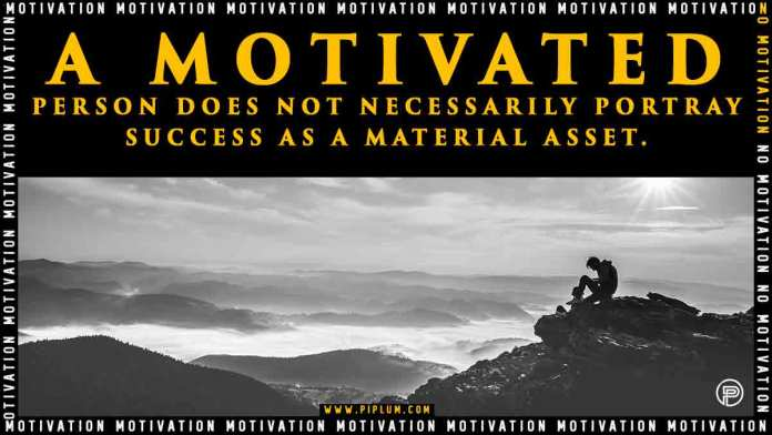 A motivated person. Success is not a material asset. Motivational quote.