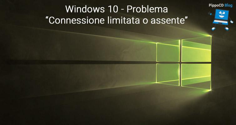 Windows 10 – Problema connessione limitata o assente