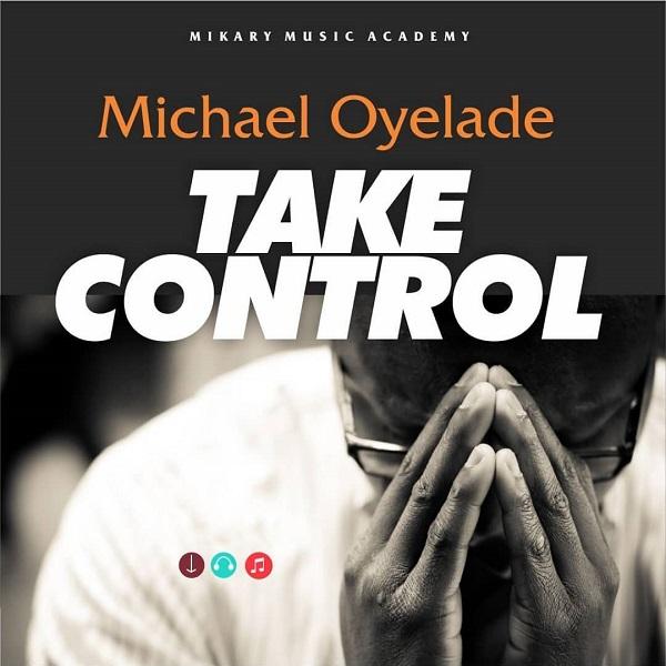 Michael Oyelade – Take Control Lyrics