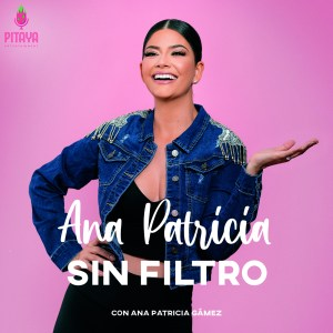 Ana Patricia Sin Filtro Podcast