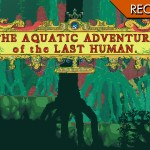 The Aquatic Adventure of the Last Human – Mia o' mare quan't e' bello
