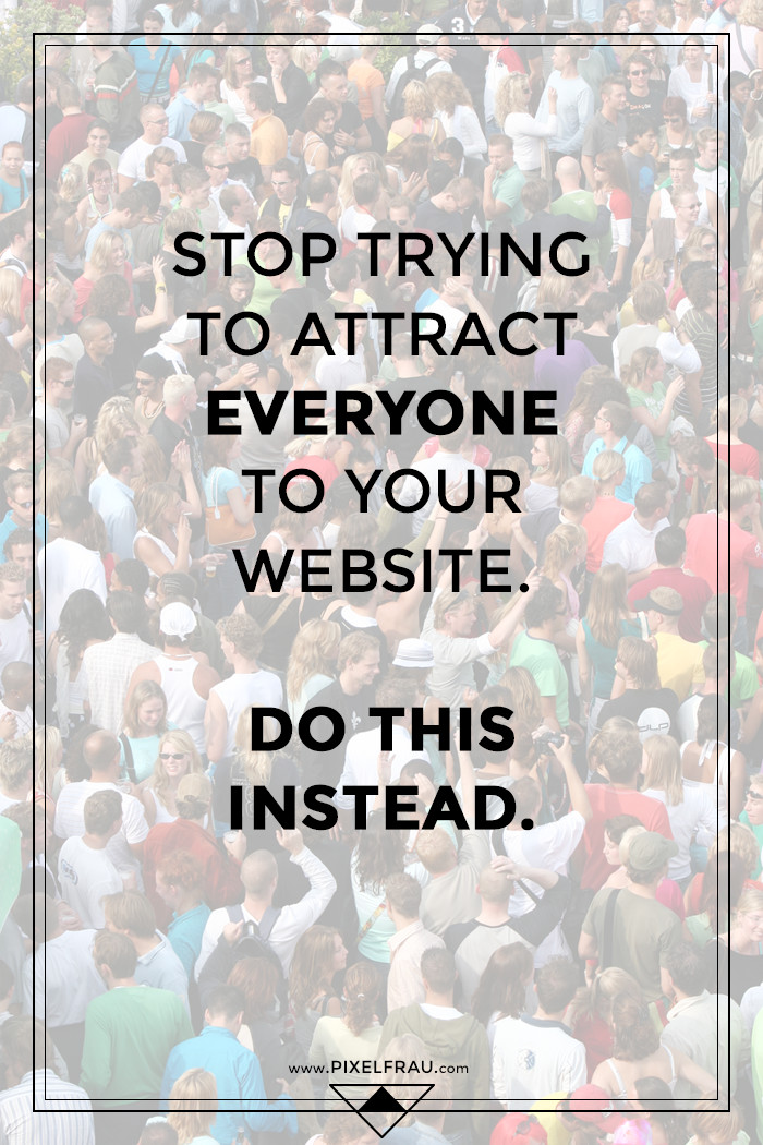 Stop trying to attract everyone to your website. Do this instead.