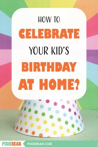 How to celebrate your kids birthday at home