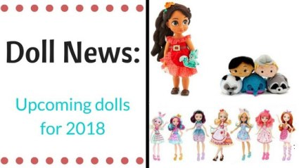 Doll News: Upcoming Dolls For 2018