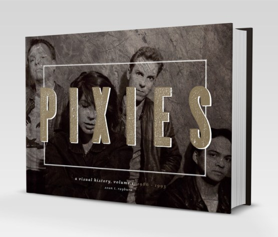 PIXIES: A Visual History, Volume I