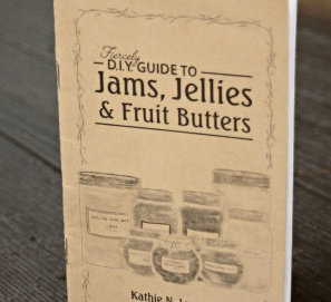 The Fiercely D.I.Y. Guide to Jams, Jellies, & Fruit Butters