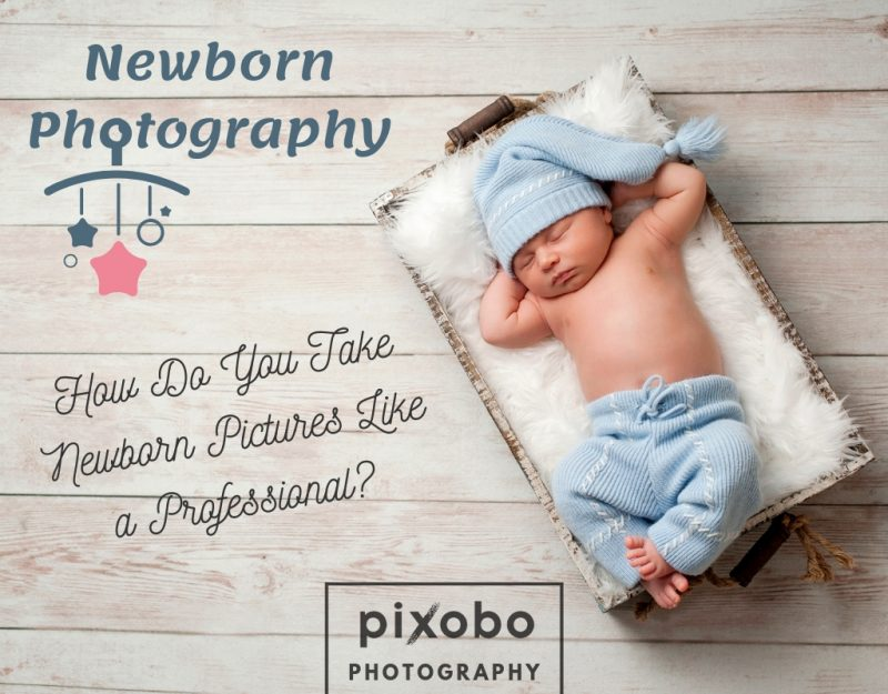 How Do You Take Newborn Pictures Like A Professional