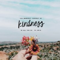You manifest yourself as kindness in all you do!