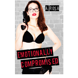 Emotionally Compromised by A. Rosa - Book Blitz