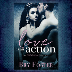 Love is an Action Bry Foster