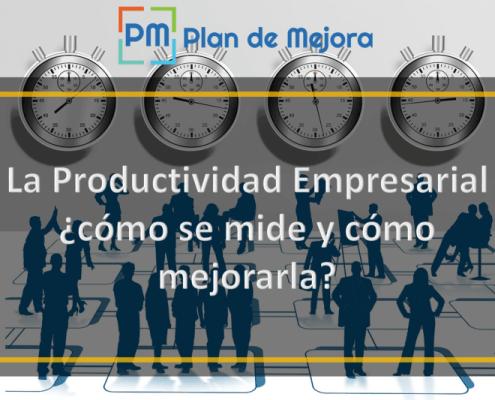 La productividad empresarial, cómo se mide y cómo mejorarla