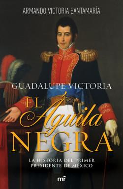 Resultado de imagen para Guadalupe Victoria, el Águila Negra