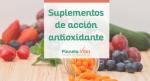 4 suplementos de acción antioxidante muy interesantes