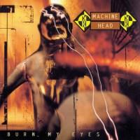MACHINE HEAD.- Burn my eyes