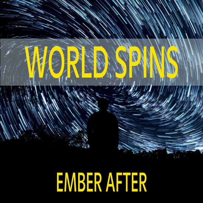 "Ember After ""World Spins"""