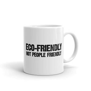 Eco-friendly Not People Friendly Ceramic Mug