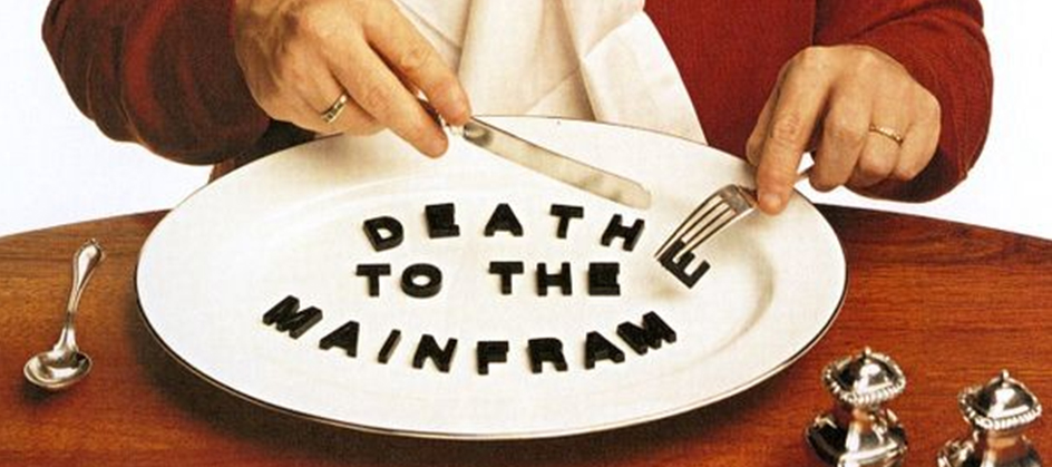 Death to the Mainframe
