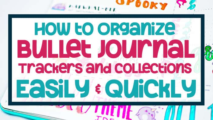 How to Organize Bullet Journal Trackers and Collections Quickly and Easily