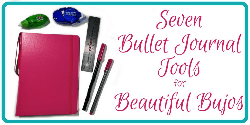 7 Bullet Journal Tools for Beautiful Bujos