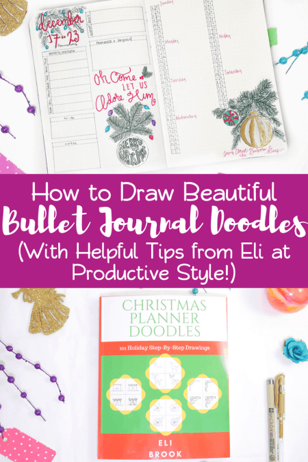 If you want to make bullet journal doodles, learn these amazing step by step tips to improve your art and beautify your bujo. Learn about my favorite inspirational sources that will help you draw better than ever! Featuring Christmas Planner Doodles and some help from Eli at Productive Style. Have fun making your layouts cute and stylish! #bulletjournal #bujo #bulletjournaldoodles #diy #doodles