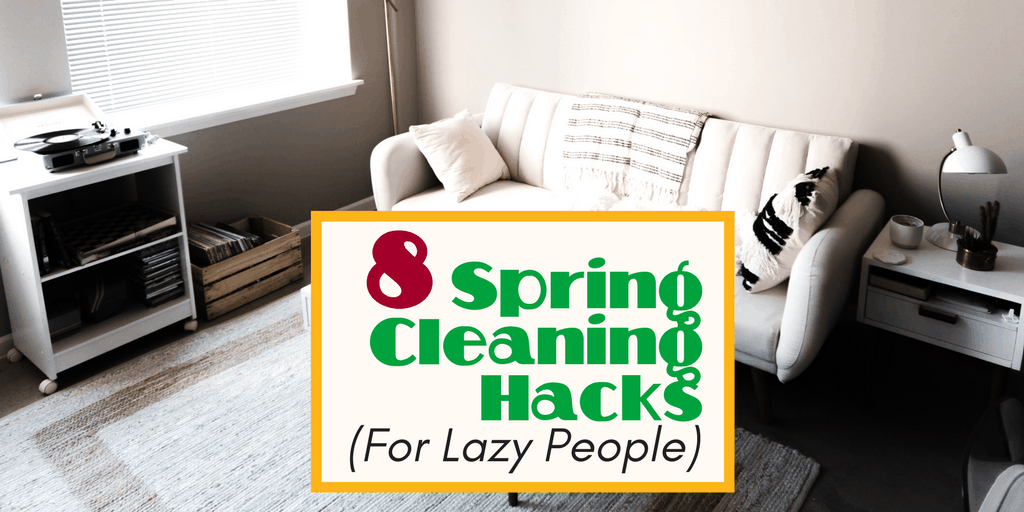 8 Spring Cleaning Hacks for Lazy People