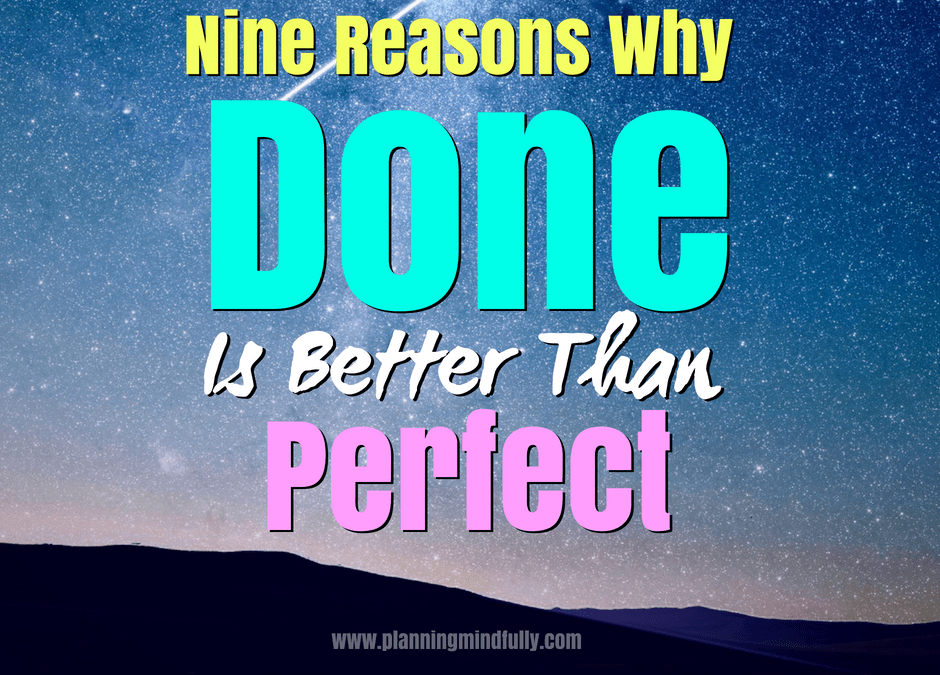 You want to get things done but perfectionism drags you down. Overcoming perfectionism is hard! Learn nine reasons why getting your tasks done is better than perfect. Improve your mental health with a better productivity mindset.