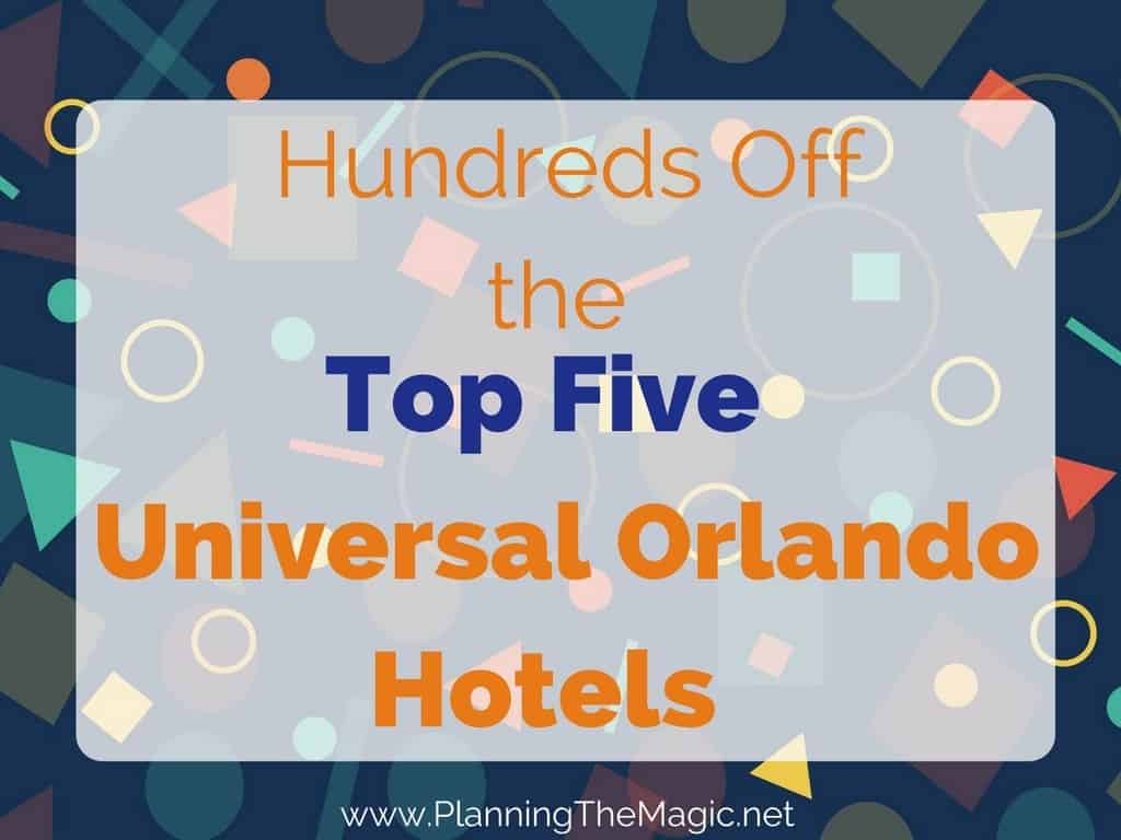 Hundreds Off the Top Five Universal Orlando Hotels - A Guide ...