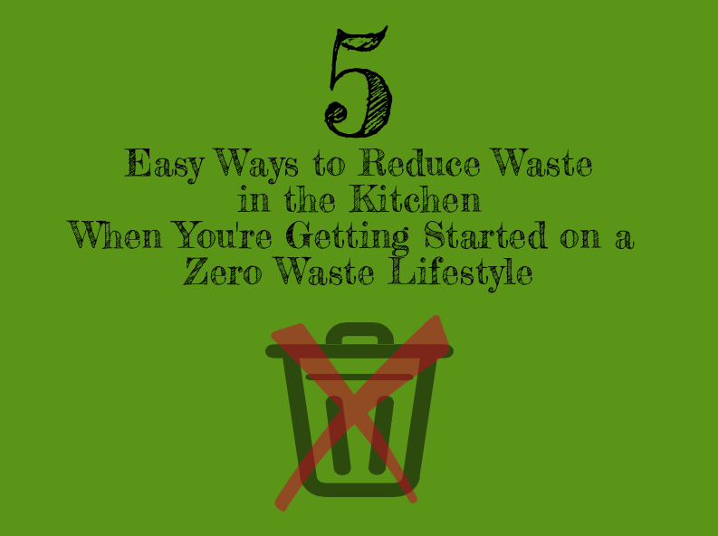 5 Easy Ways to Reduce Waste in the Kitchen When You're Getting Starting on a Zero Waste Lifestyle | Plant Over Processed