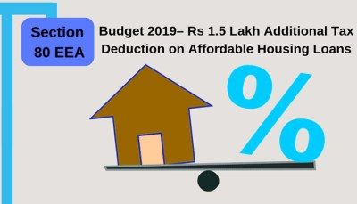 Additional Home Loan Tax Deduction in Budget 2019 under Section 80EEA