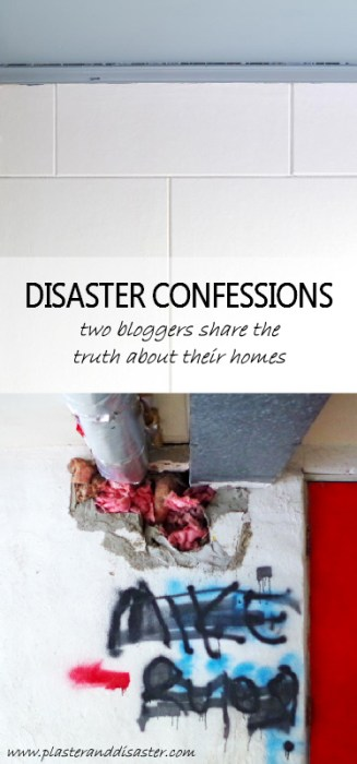 Disaster confessions - two bloggers share the truth about their homes - Plaster & Disaster