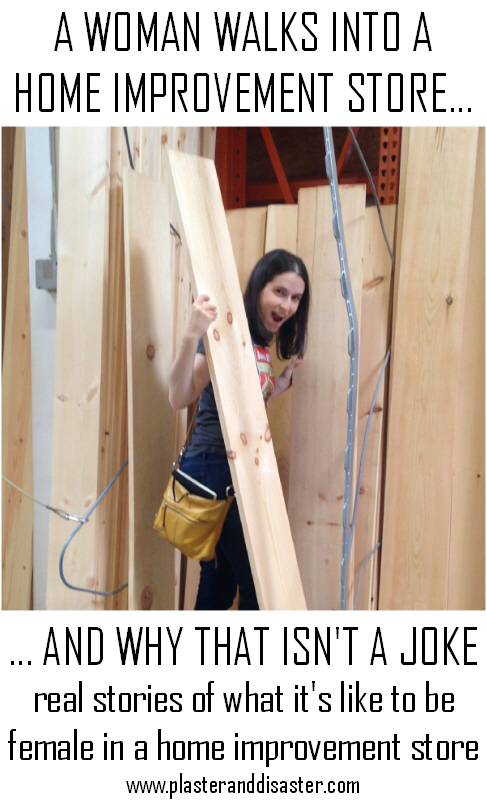 Real stories of what its like to be a woman in a home improvement store - Plaster & Disaster