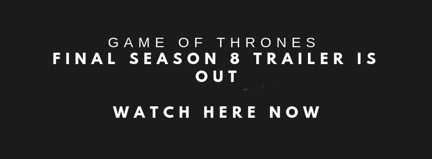 Game of Thrones Final Season 8 Trailer is Out – Watch Here Now
