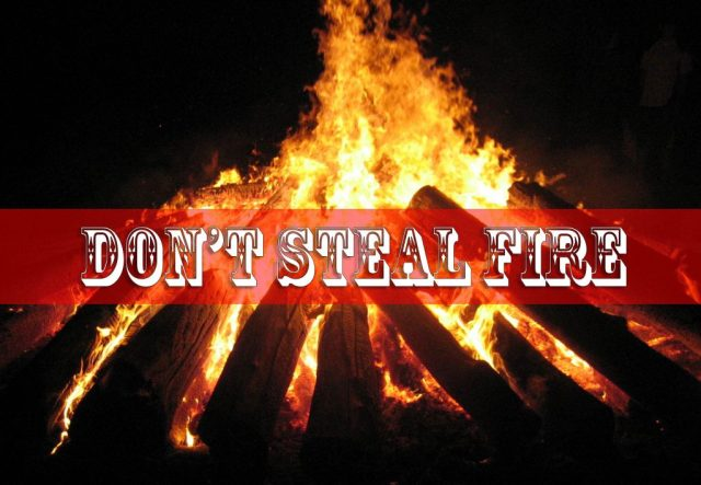 Don't Steal Fire