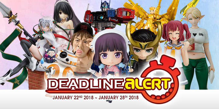 PRE-ORDER DEADLINE ALERT! All The Figure & Toy Pre-Orders Closing Jan 22nd – Jan 28th!