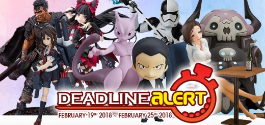 PRE-ORDER DEADLINE ALERT! All The Figure & Toy Pre-Orders Closing Feb 19th – Feb 25th!
