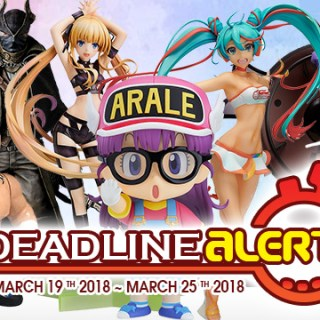 PRE-ORDER DEADLINE ALERT! All The Figure & Toy Pre-Orders Closing Mar 19th – Mar 25th!