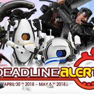 DEADLINE ALERT! All The Figure & Toy Pre-Orders Closing Apr 30th – May 6th!