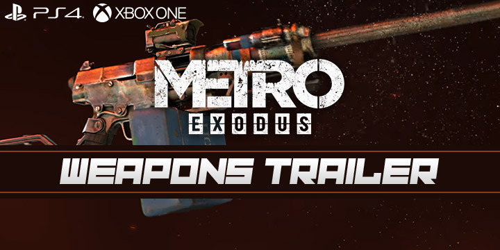 Metro Exodus, Deep Silver, PlayStation 4, Xbox One, North America, Europe, release date, gameplay, features, price, game, new trailer, update, Weapons trailer, news